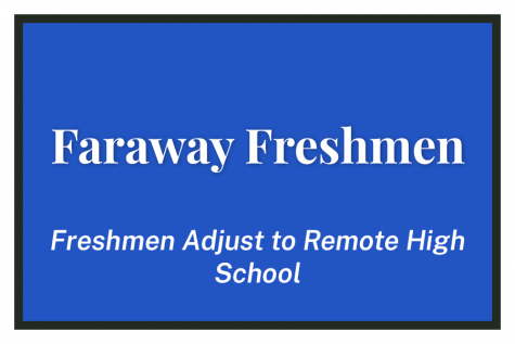 """Faraway Freshmen — Freshmen Adjust to Remote High School."" How are freshmen dealing with their first year of high school through the screen of a computer?"