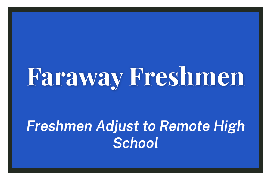 %22Faraway+Freshmen+%E2%80%94+Freshmen+Adjust+to+Remote+High+School.%22+How+are+freshmen+dealing+with+their+first+year+of+high+school+through+the+screen+of+a+computer%3F