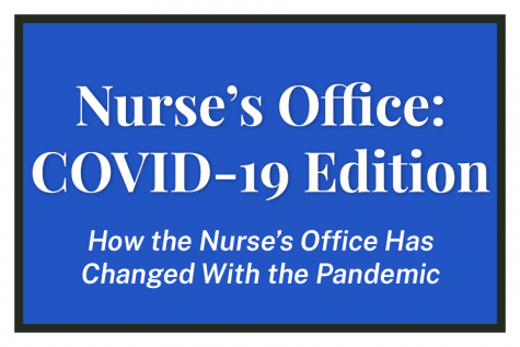 """Nurse's Office: COVID-19 Edition. How the Nurse's Office Has Changed With the Pandemic."""