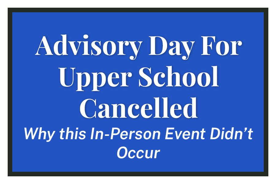 Advisory Day For Upper School Cancelled